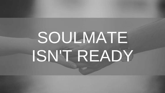 soulmate isn't ready