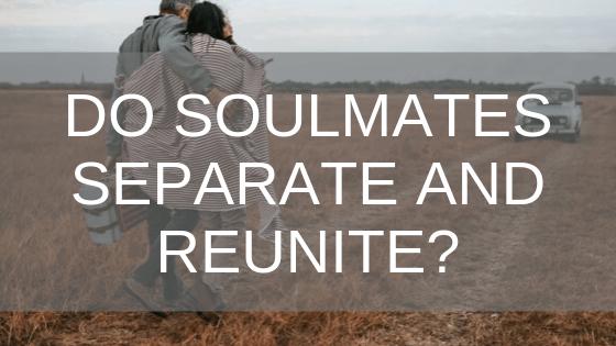 do soulmates separate and reunite?